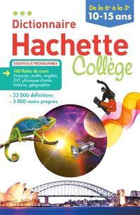 Dictionnaire Hachette collège : de la 6e à la 3e, 10-15 ans : nouveaux programmes