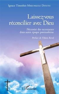Laissez-vous réconcilier avec Dieu : nécessité des sacrements dans notre époque postmoderne