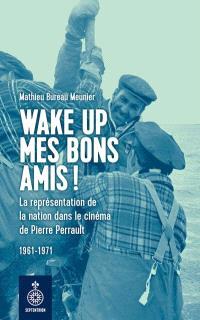 Wake up mes bons amis!  : la représentation de la nation dans le cinéma de Pierre Perrault, 1961-1971