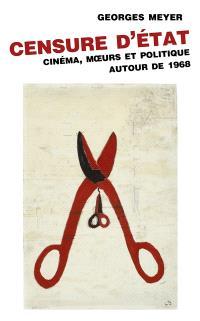Censure d'Etat : cinéma, moeurs et politique autour de 1968