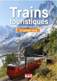 Le guide 2019 des trains touristiques et autres curiosités ferroviaires de France et d'Europe