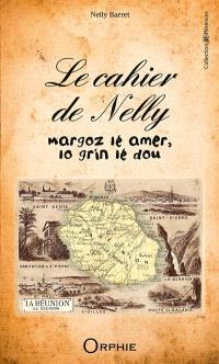 Le cahier de Nelly : margoz lé amer, lo grin lé dou : récit