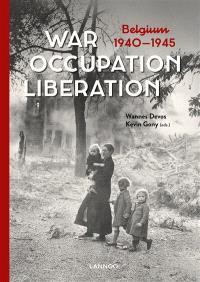 War, occupation, liberation : Belgium, 1940-1945