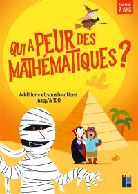 Qui a peur des mathématiques ? : additions et soustractions jusqu'à 100 : à partir de 7 ans