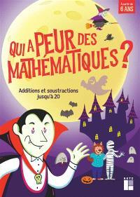 Qui a peur des mathématiques ? : additions et soustractions jusqu'à 20 : à partir de 6 ans