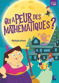 Qui a peur des mathématiques ? : multiplications : à partir de 7 ans