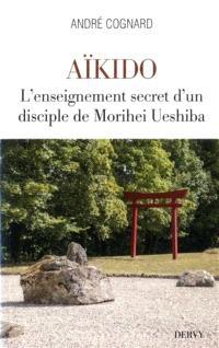 Aïkido : l'enseignement secret d'un disciple de Morihei Ueshiba