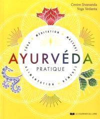 Ayurvéda pratique : yoga, méditation, massage, alimentation, remèdes