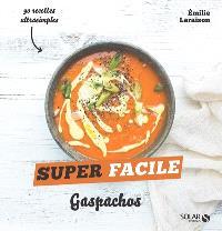 Gaspachos : 90 recettes ultrasimples