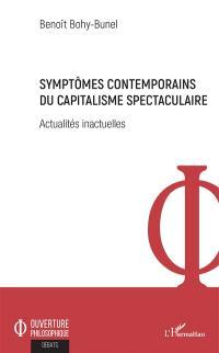Symptômes contemporains du capitalisme spectaculaire : actualités inactuelles