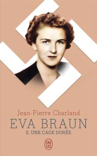 Eva Braun. Volume 2, Une cage dorée