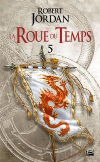 La roue du temps. Volume 5, Le dragon réincarné : première partie