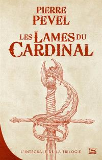 Les Lames du cardinal : l'intégrale de la trilogie