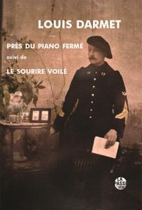 Près du piano fermé : poèmes 1909-1911; Suivi de Le sourire voilé : poèmes 1912-1916