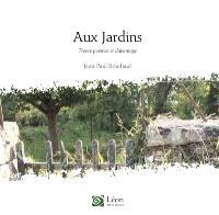 Aux jardins : trente poèmes et davantage