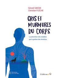 Cris et murmures du corps : la prévention des maladies par la gestion des émotions