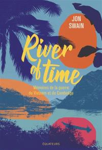 River of time : mémoires de la guerre du Vietnam et du Cambodge