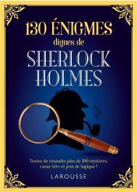 130 énigmes dignes de Sherlock Holmes : tentez de résoudre ces 130 mystères, casse-tête et jeux de logique !