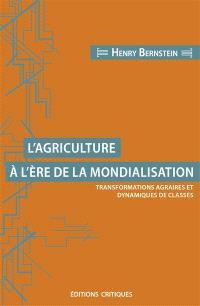 L'agriculture à l'ère de la mondialisation : transformations agraires et dynamiques de classes