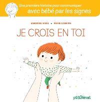 Je crois en toi : une première histoire pour communiquer avec bébé par les signes