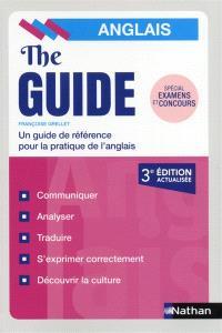 The guide, anglais : un guide de référence pour la pratique de l'anglais : spécial examens et concours