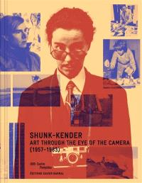 Shunk-Kender : art through the eye of the camera (1957-1983)