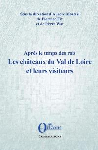 Après le temps des rois : les châteaux du Val de Loire et leurs visiteurs