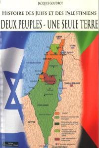 Deux peuples, une seule terre : histoire des Juifs et des Palestiniens
