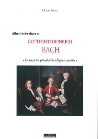 Albert Schweitzer et Gottfried Heinrich Bach : le musicien génial à l'intelligence arrêtée