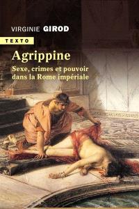Agrippine : sexe, crimes et pouvoir dans la Rome impériale