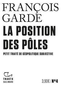 La position des pôles : petit traité de géopolitique subjective