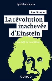 La révolution inachevée d'Einstein : au-delà du quantique