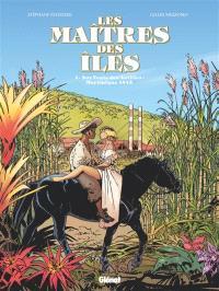 Les maîtres des îles. Volume 1, Aux vents des Antilles : Martinique 1845