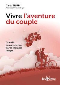 Grandir en conscience par la thérapie Imago : vivre l'aventure du couple