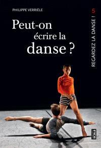 Regardez la danse. Volume 5, Peut-on écrire la danse ?; La danse a-t-elle une mémoire ?