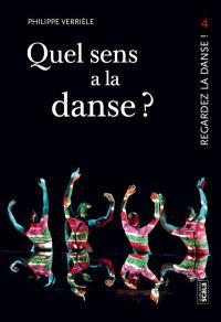 Regardez la danse. Volume 4, Quel sens a la danse ?; Faut-il faire de la danse pour en parler ?