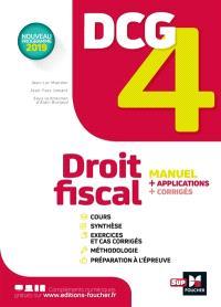 DCG 4, droit fiscal : manuel + applications + corrigés : nouveau programme 2019