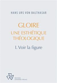 Gloire : une esthétique théologique. Volume 1, Voir la figure