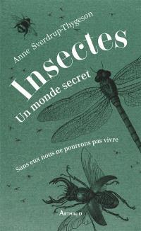 Insectes : un monde secret : sans eux nous ne pourrions pas vivre