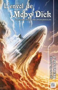 L'envol de Moby Dick : et autres aventures paradoxales