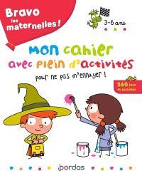 Bravo les maternelles ! : mon cahier avec plein d'activités pour ne pas m'ennuyer ! 3-6 ans