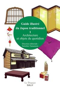 Guide illustré du Japon traditionnel. Volume 1, Architecture et objets du quotidien