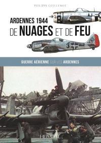 De nuages et de feu : guerre aérienne sur les Ardennes : Ardennes 1944