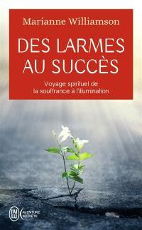 Des larmes au succès : voyage spirituel de la souffrance à la lumière