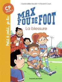 Max fou de foot, La blessure