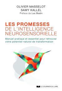 Les promesses de l'intelligence neurosensorielle : manuel pratique et essentiel pour retrouver votre potentiel naturel de transformation