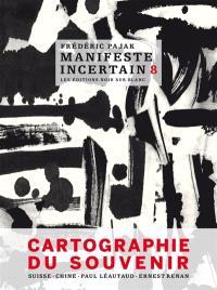Manifeste incertain. Volume 8, Cartographie du souvenir : Suisse, Chine, Paul Léautaud, Ernest Renan
