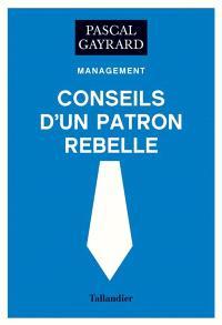 Conseils d'un patron rebelle : management