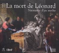 1519, la mort de Léonard : naissance d'un mythe