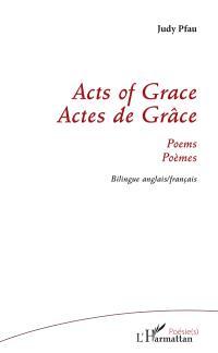 Acts of grace : poems = Actes de grâce : poèmes